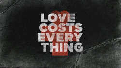 Love Costs Everything - Week 4 Image
