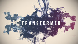 Transformed Week 1: How God Transforms Us Image