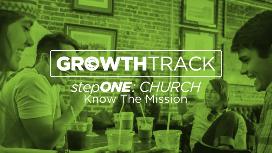 Growth Track Step 1: Church - Know the Mission Image