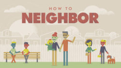 How To Neighbor Week 4 - Lonely Loved Image