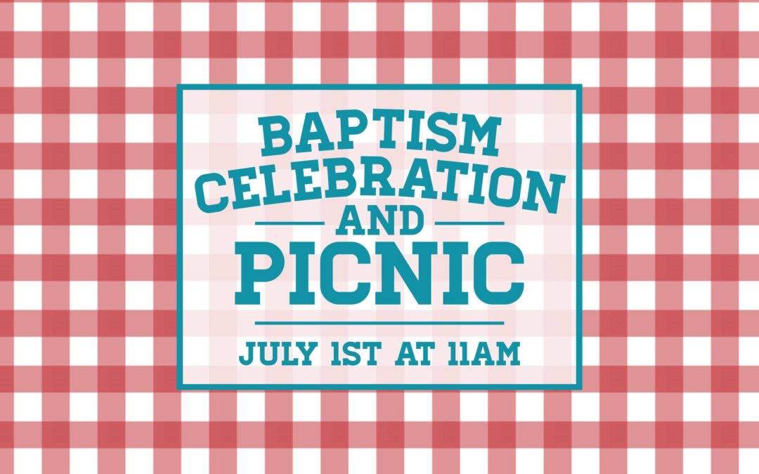 Baptism Celebration and Picnic – July 1 2018