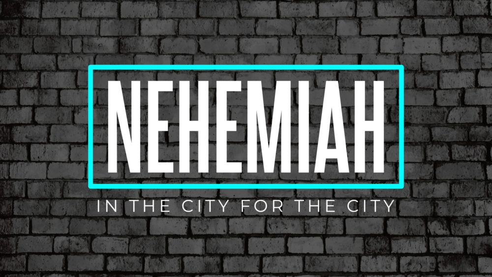 Nehemiah - In The City For The City