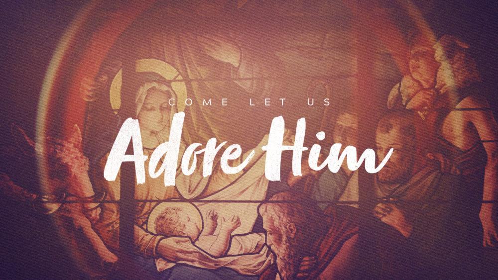Come Let Us Adore Him